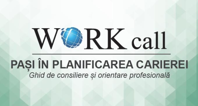 """""""Pași în planificarea carierei"""" – Ghid de consiliere și orientare profesională elaborat în cadrul proiectului """"Workcall"""""""