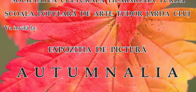 """Expoziţie de pictură AUTUMNALIA, la Teatrul """"Aureliu Manea"""" Turda."""