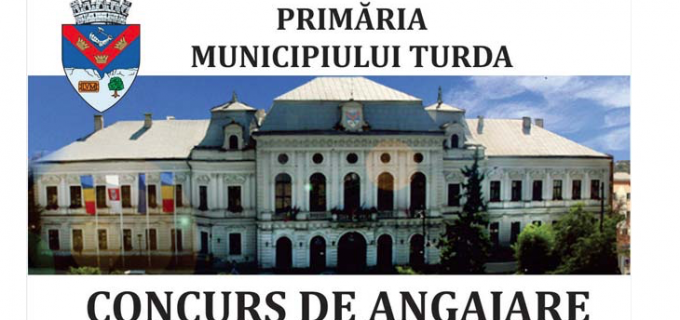Primăria Turda organizează concurs de angajare pentru ocuparea funcțiilor vacante
