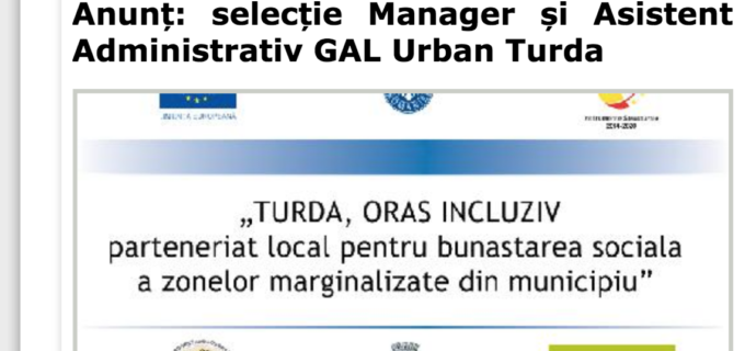 Anunț: Selecție Manager și Asistent Administrativ GAL Urban Turda