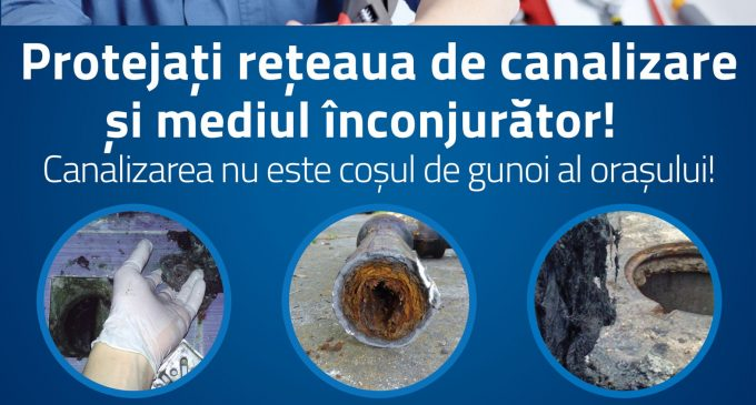 Protejați rețeaua de canalizare și mediul înconjurator! Canalizarea nu este coșul de gunoi al orașului!