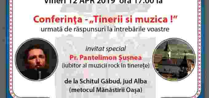 """Vineri, 12 aprilie: Conferinta """"Tinerii și muzica!"""". Invitat special: Pr. Pantelimon Șușnea"""