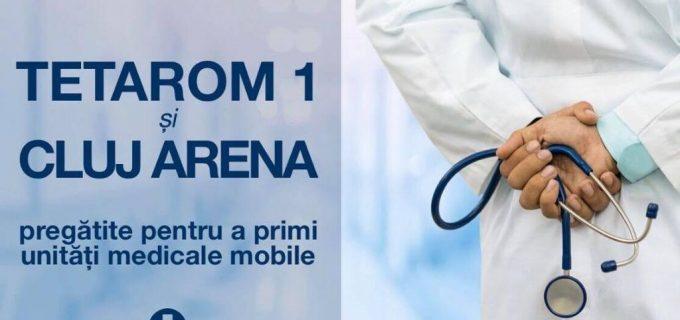 Tetarom 1 și Cluj Arena sunt pregătite pentru a găzdui unități medicale mobile