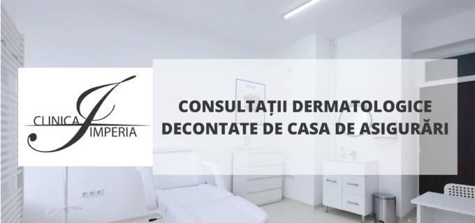 Începând de astăzi Clinica Imperia oferă pacienților consultații și servicii dermatologice decontate de Casa de Asigurări de Sănătate
